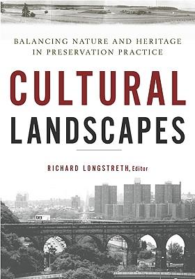 Cultural Landscapes By Longstreth, Richard (EDT)/ Boyle, Susan Calafate (CON)/ Buggey, Susan (CON)/ Caratzas, Michael (CON)